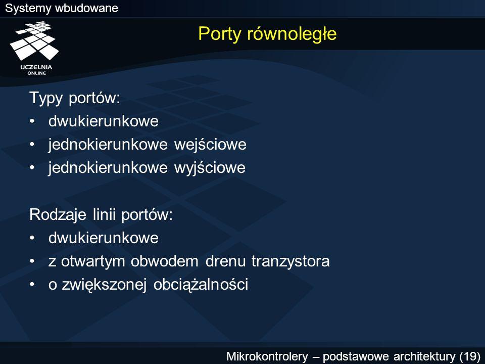 Porty równoległe Typy portów: dwukierunkowe jednokierunkowe wejściowe