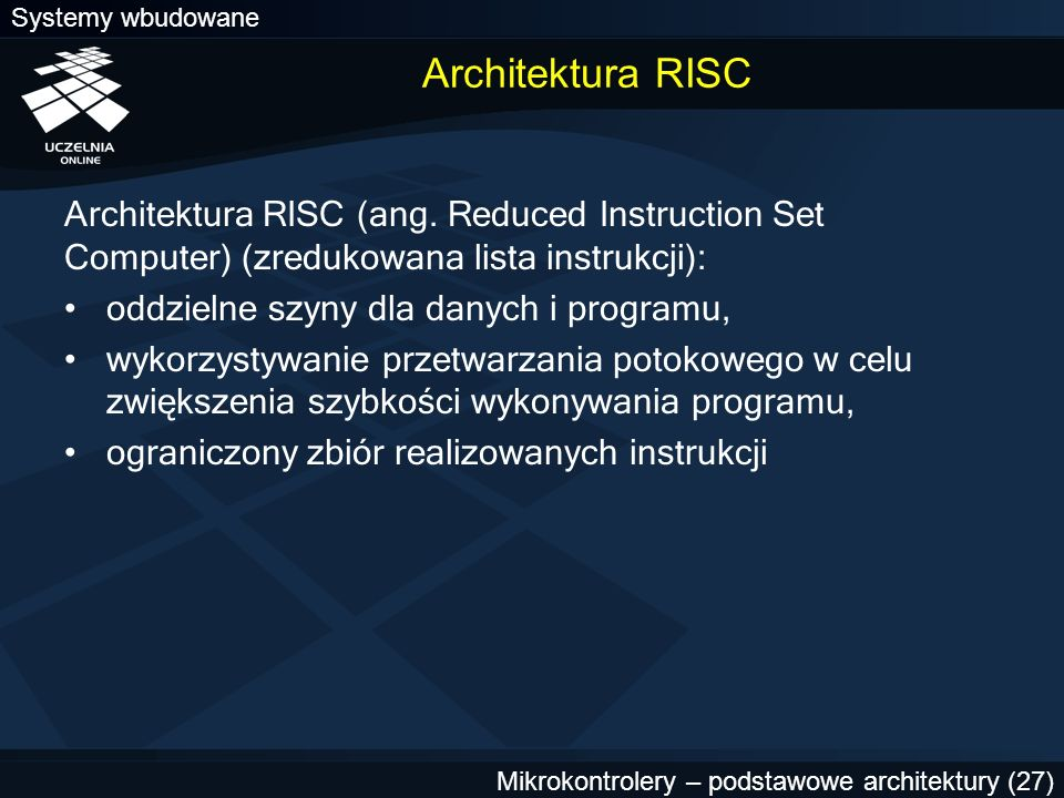 Architektura RISC Architektura RISC (ang. Reduced Instruction Set Computer) (zredukowana lista instrukcji):