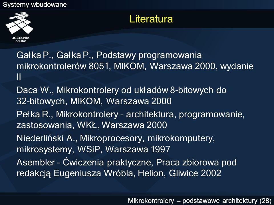 Literatura Gałka P., Gałka P., Podstawy programowania mikrokontrolerów 8051, MIKOM, Warszawa 2000, wydanie II.