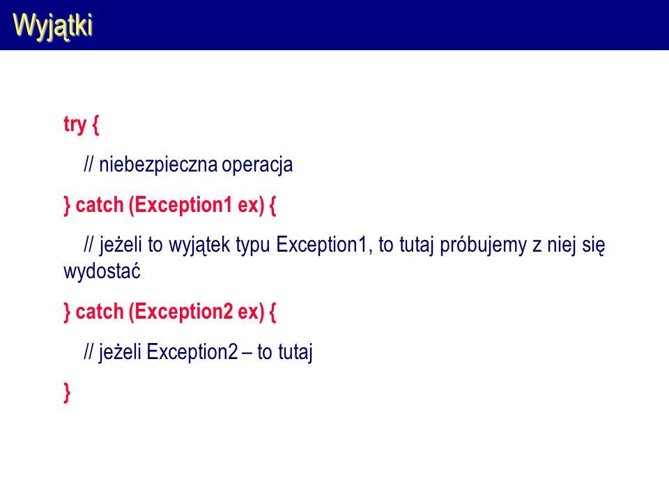 Wyjątki try { // niebezpieczna operacja } catch (Exception1 ex) {