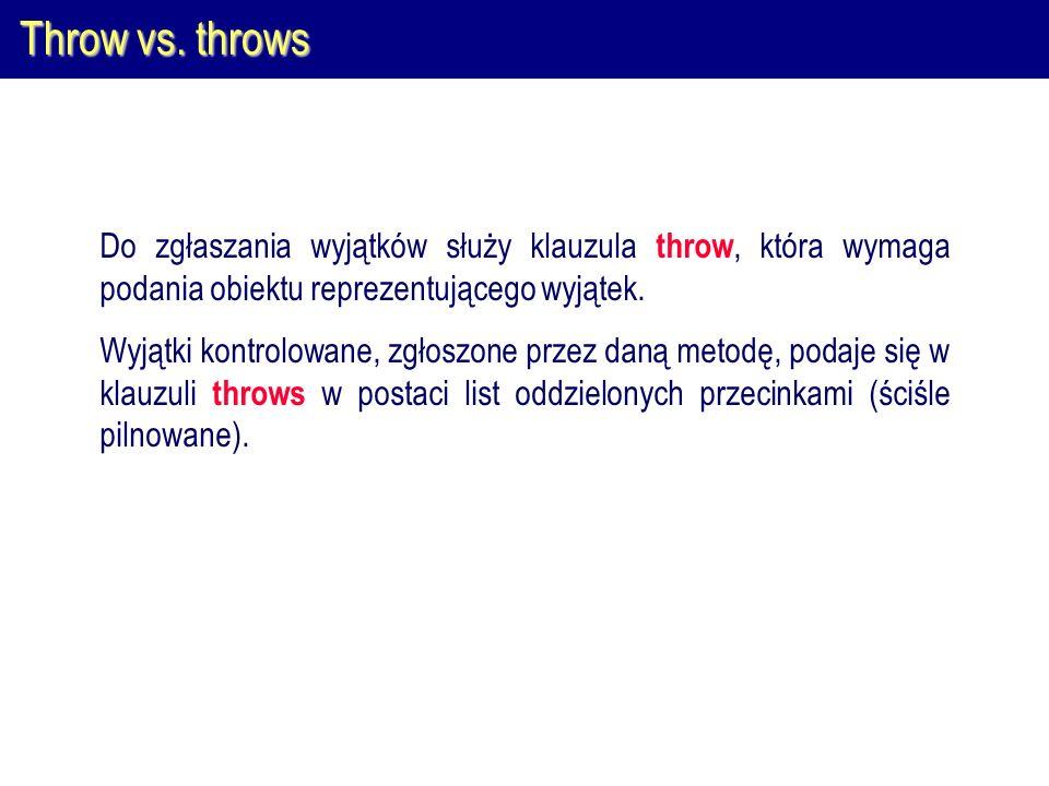 Throw vs. throws Do zgłaszania wyjątków służy klauzula throw, która wymaga podania obiektu reprezentującego wyjątek.