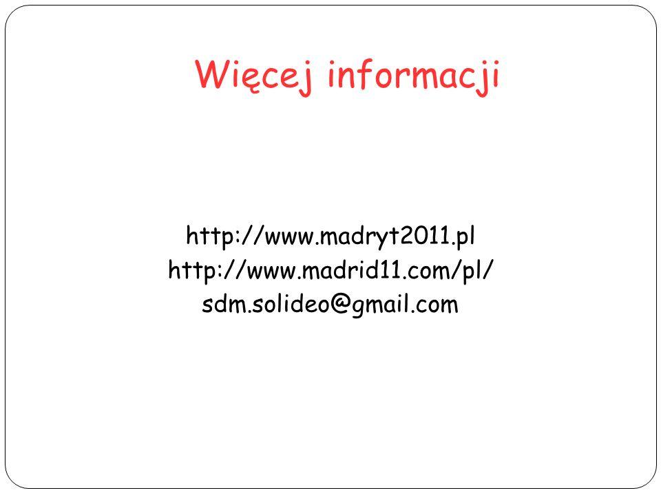 Więcej informacji http://www.madryt2011.pl http://www.madrid11.com/pl/