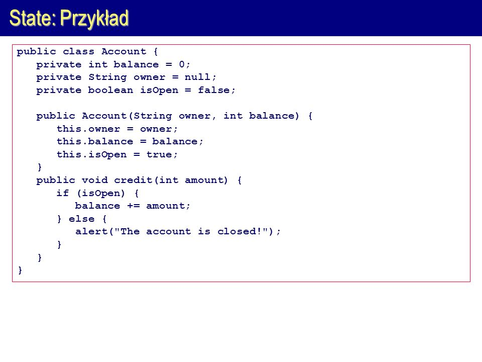 State: Przykład public class Account { private int balance = 0;