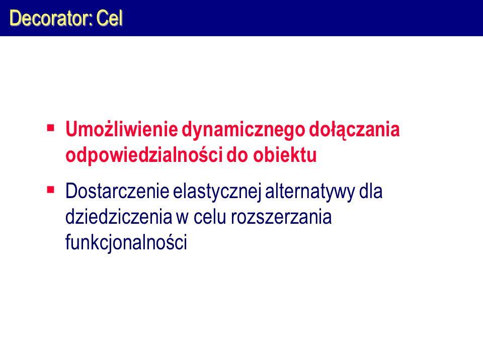 Decorator: Cel Umożliwienie dynamicznego dołączania odpowiedzialności do obiektu.