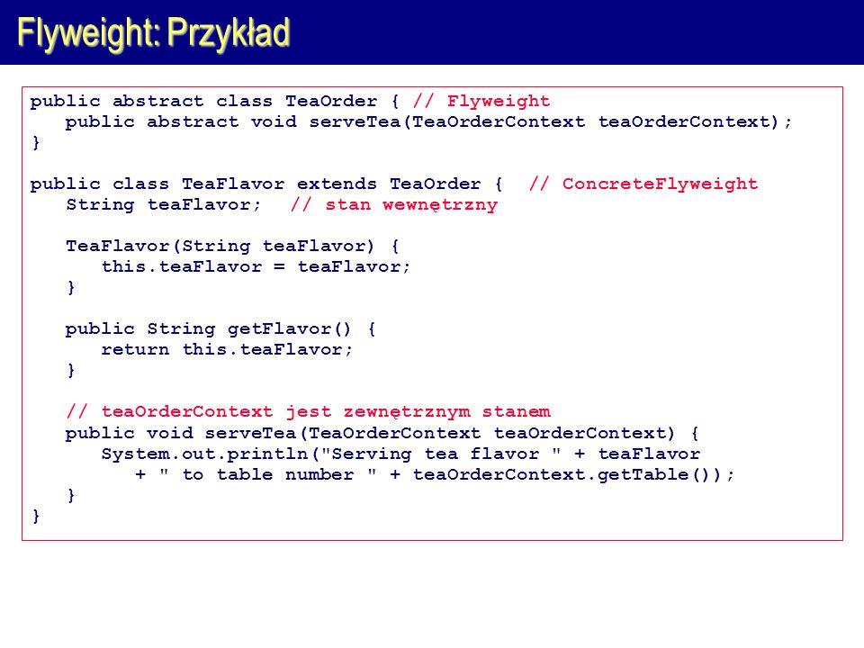 Flyweight: Przykład public abstract class TeaOrder { // Flyweight