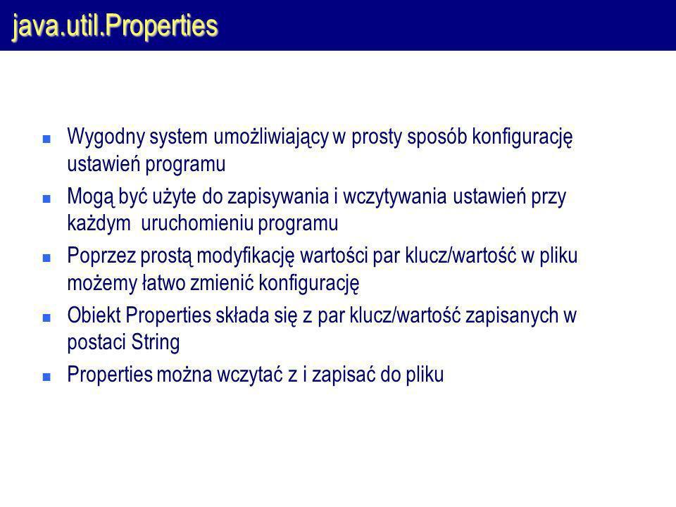 java.util.Properties Wygodny system umożliwiający w prosty sposób konfigurację ustawień programu.
