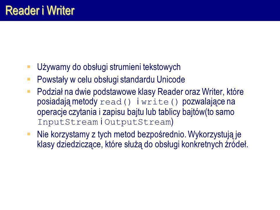 Reader i Writer Używamy do obsługi strumieni tekstowych