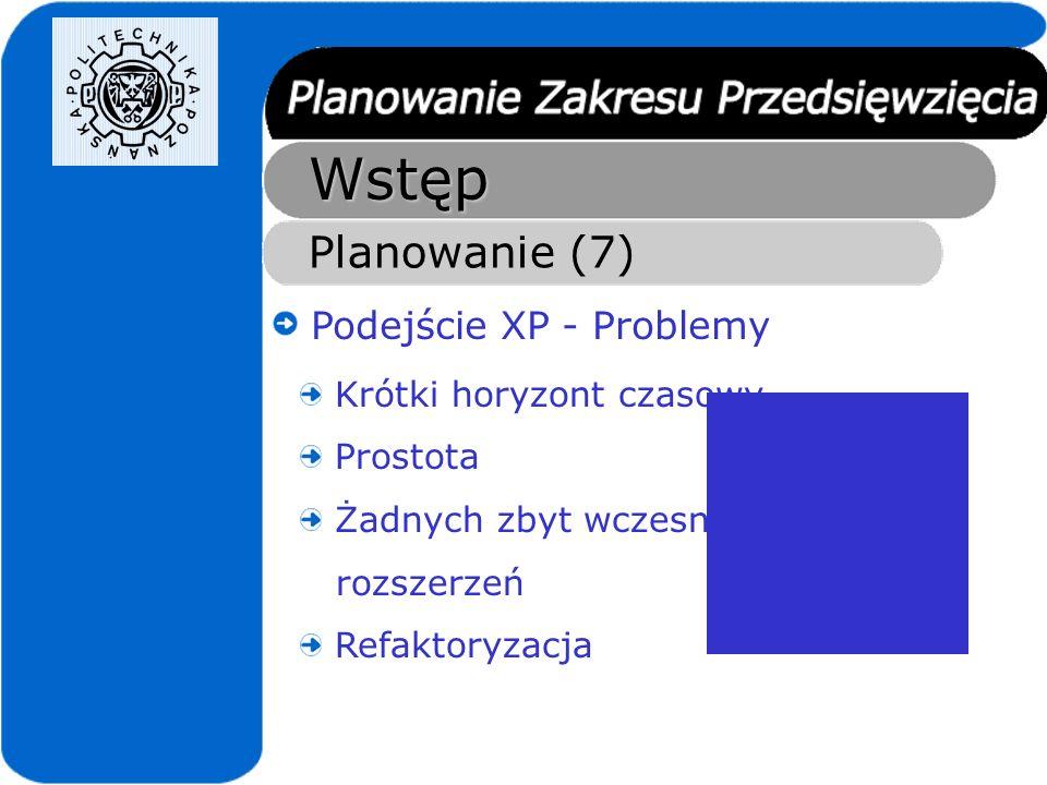 Wstęp Planowanie (7) Podejście XP - Problemy Krótki horyzont czasowy