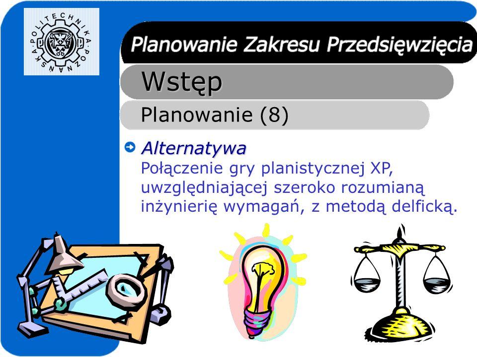 Wstęp Planowanie (8) Alternatywa Połączenie gry planistycznej XP,