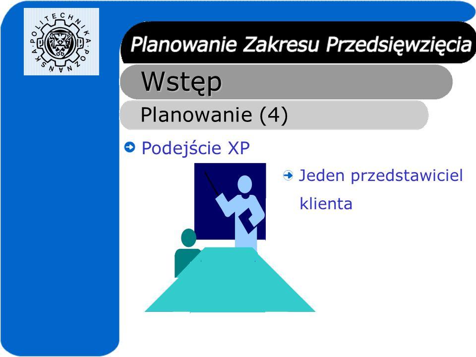 Wstęp Planowanie (4) Podejście XP Jeden przedstawiciel klienta