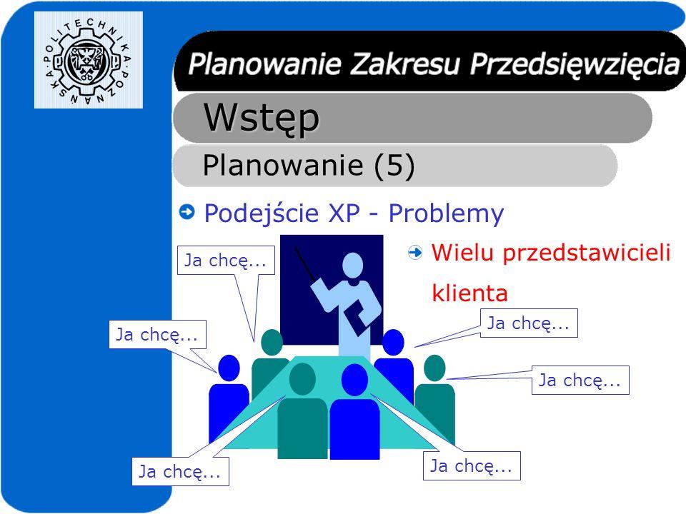 Wstęp Planowanie (5) Podejście XP - Problemy Wielu przedstawicieli