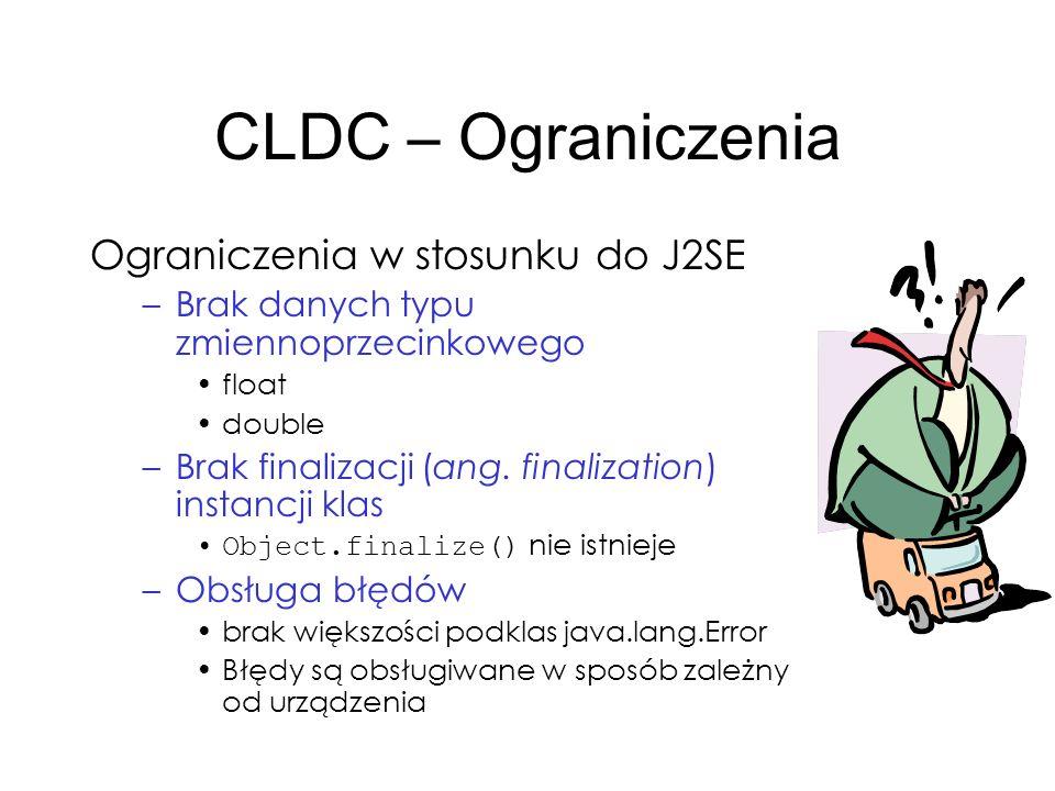 CLDC – Ograniczenia Ograniczenia w stosunku do J2SE