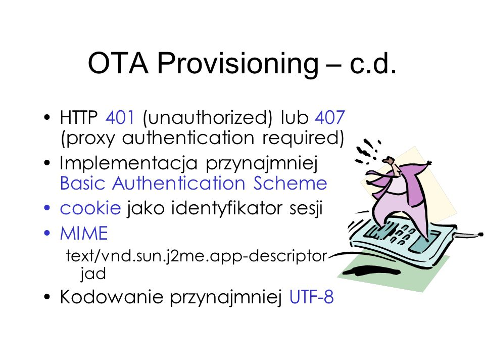 OTA Provisioning – c.d. HTTP 401 (unauthorized) lub 407 (proxy authentication required) Implementacja przynajmniej Basic Authentication Scheme.