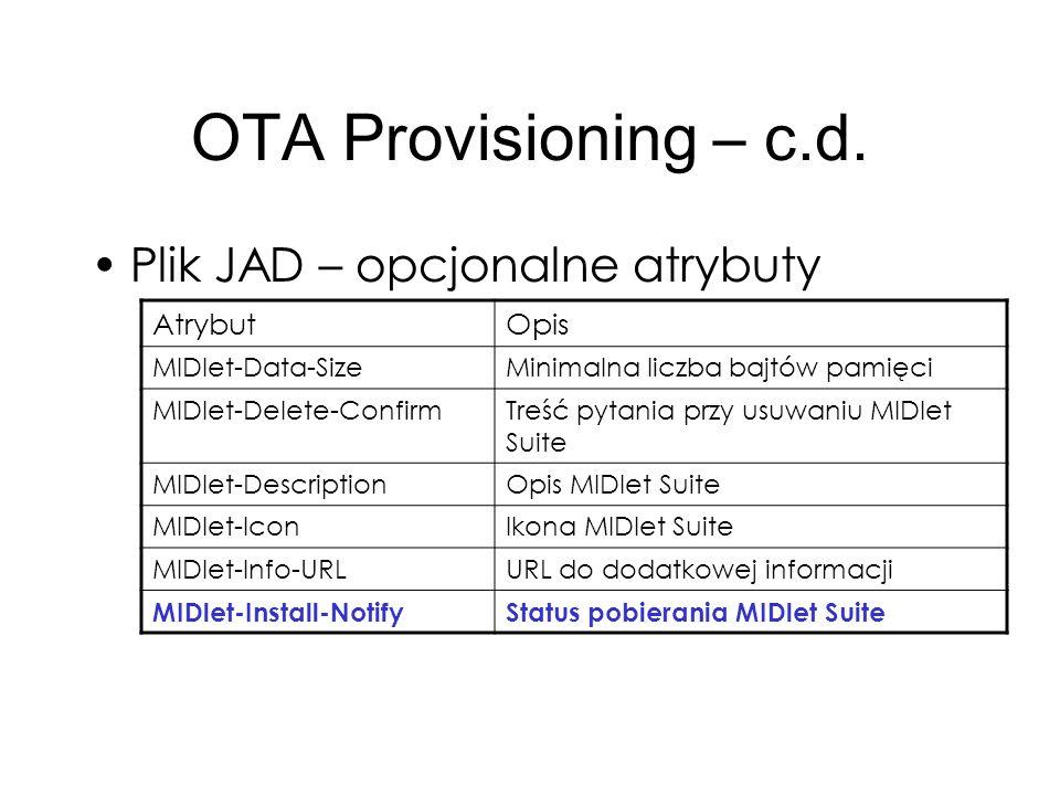 OTA Provisioning – c.d. Plik JAD – opcjonalne atrybuty Atrybut Opis