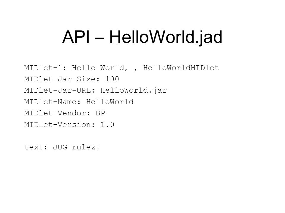 API – HelloWorld.jad MIDlet-1: Hello World, , HelloWorldMIDlet