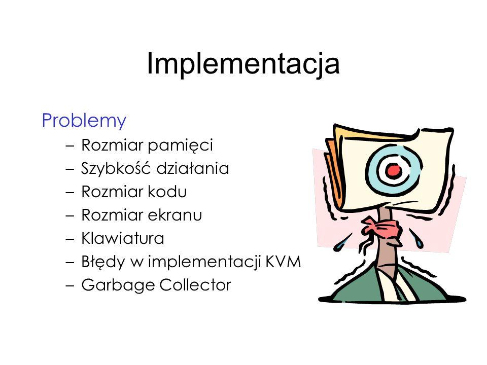 Implementacja Problemy Rozmiar pamięci Szybkość działania Rozmiar kodu