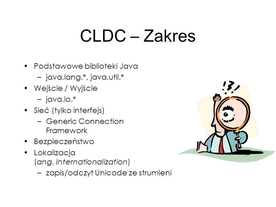 CLDC – Zakres Podstawowe biblioteki Java java.lang.*, java.util.*