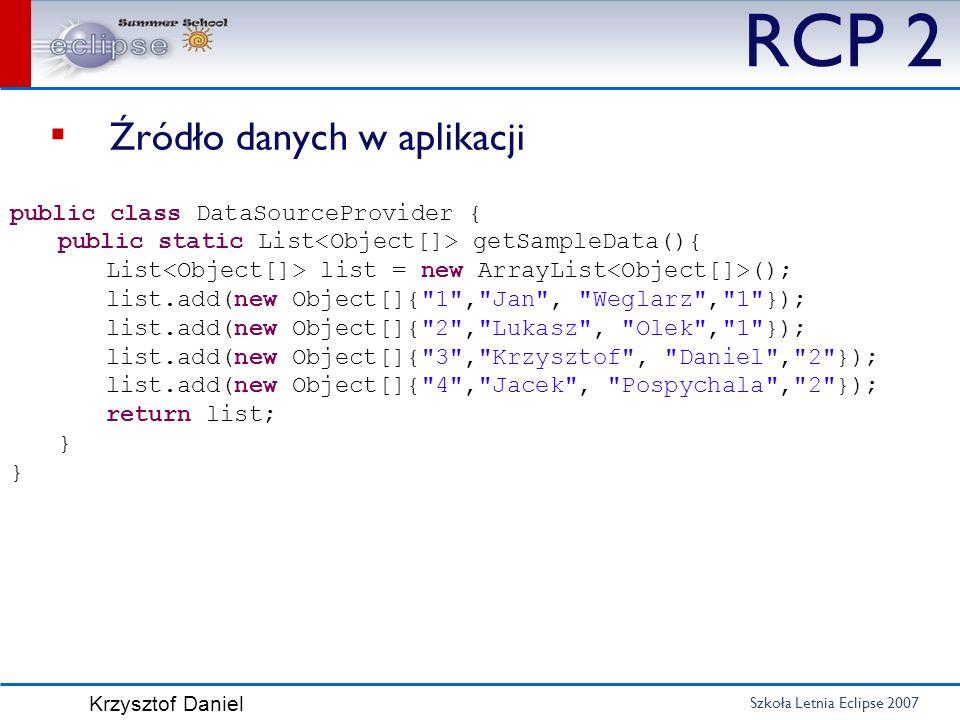 RCP 2 Źródło danych w aplikacji public class DataSourceProvider {