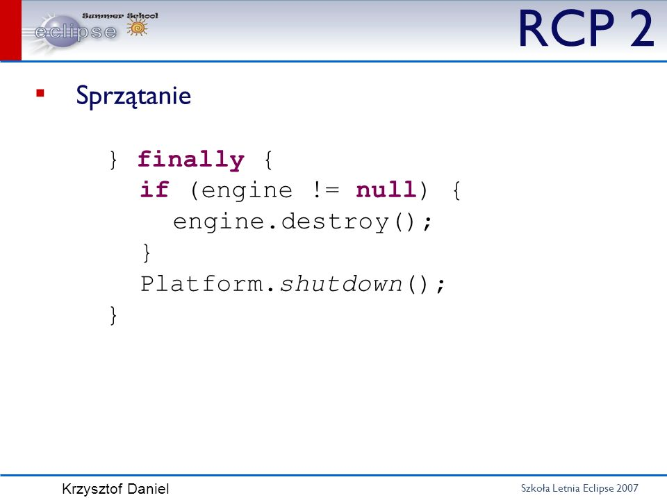 RCP 2 Sprzątanie } finally { if (engine != null) { engine.destroy(); }