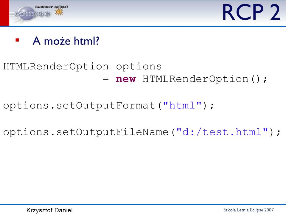 RCP 2 A może html HTMLRenderOption options = new HTMLRenderOption();