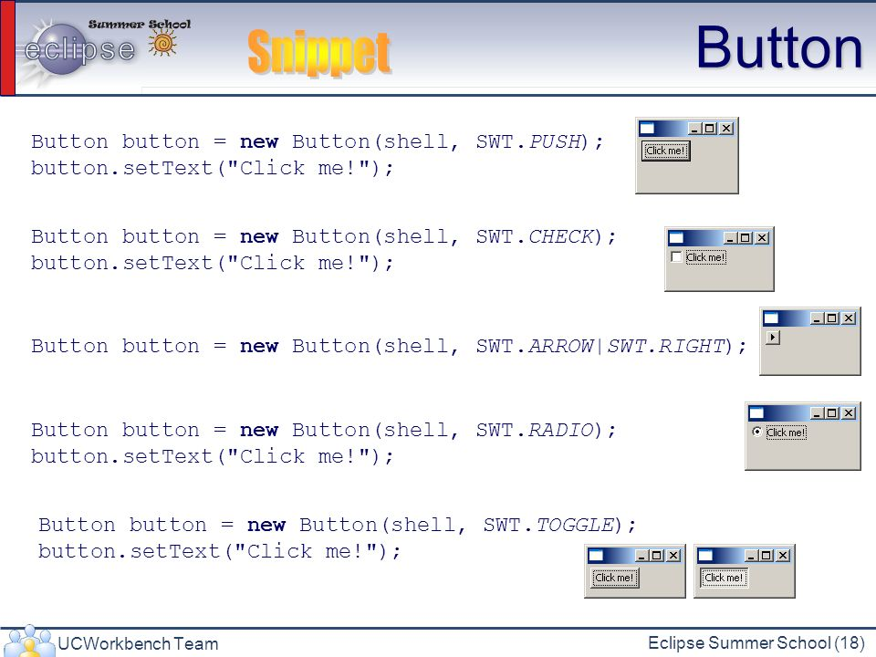 Button Snippet Button button = new Button(shell, SWT.PUSH);