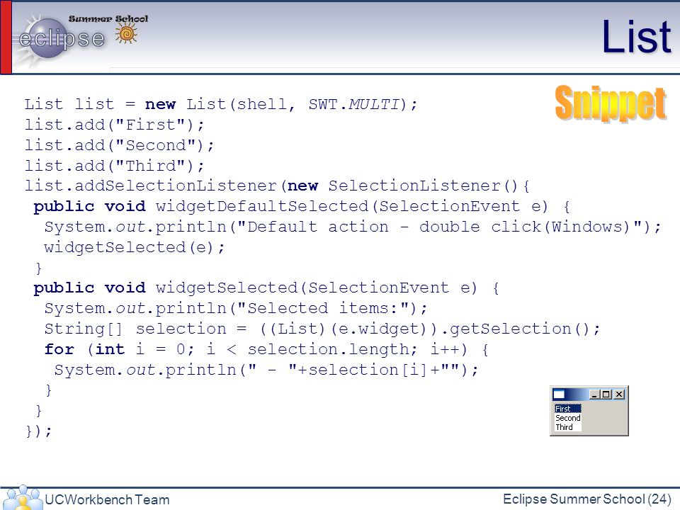 List Snippet List list = new List(shell, SWT.MULTI);