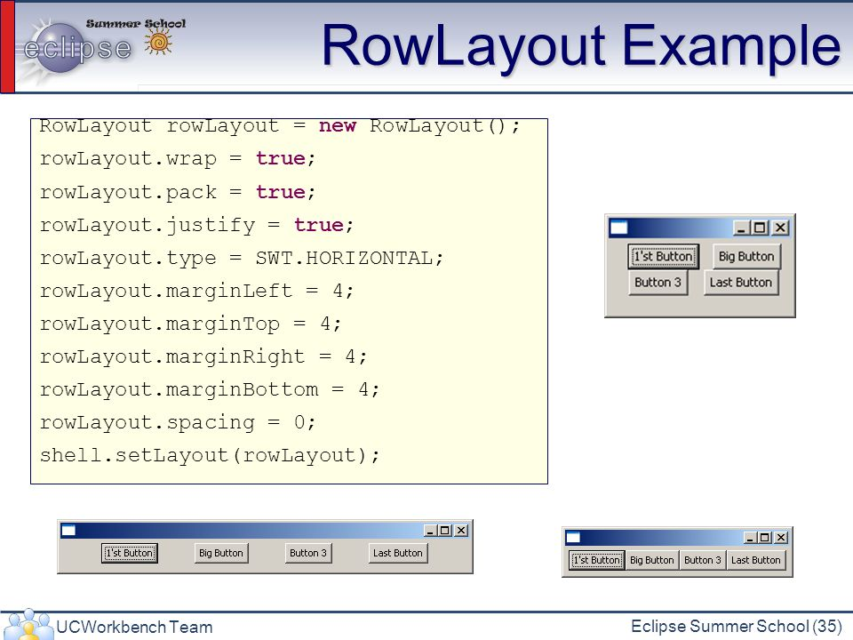 RowLayout Example RowLayout rowLayout = new RowLayout();