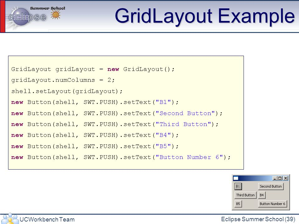 GridLayout Example GridLayout gridLayout = new GridLayout();