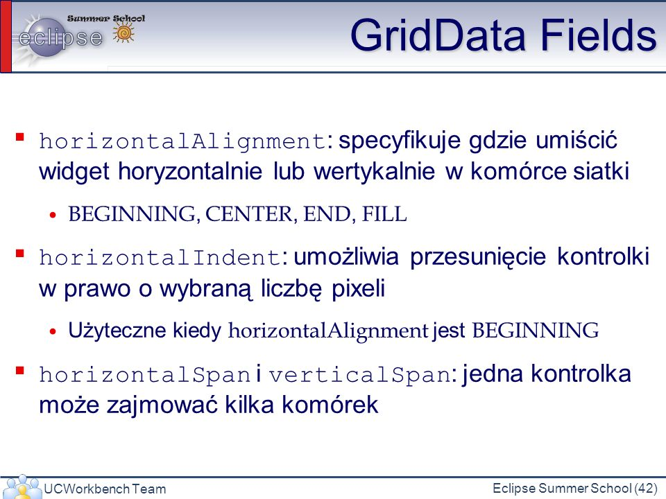 GridData Fields horizontalAlignment: specyfikuje gdzie umiścić widget horyzontalnie lub wertykalnie w komórce siatki.