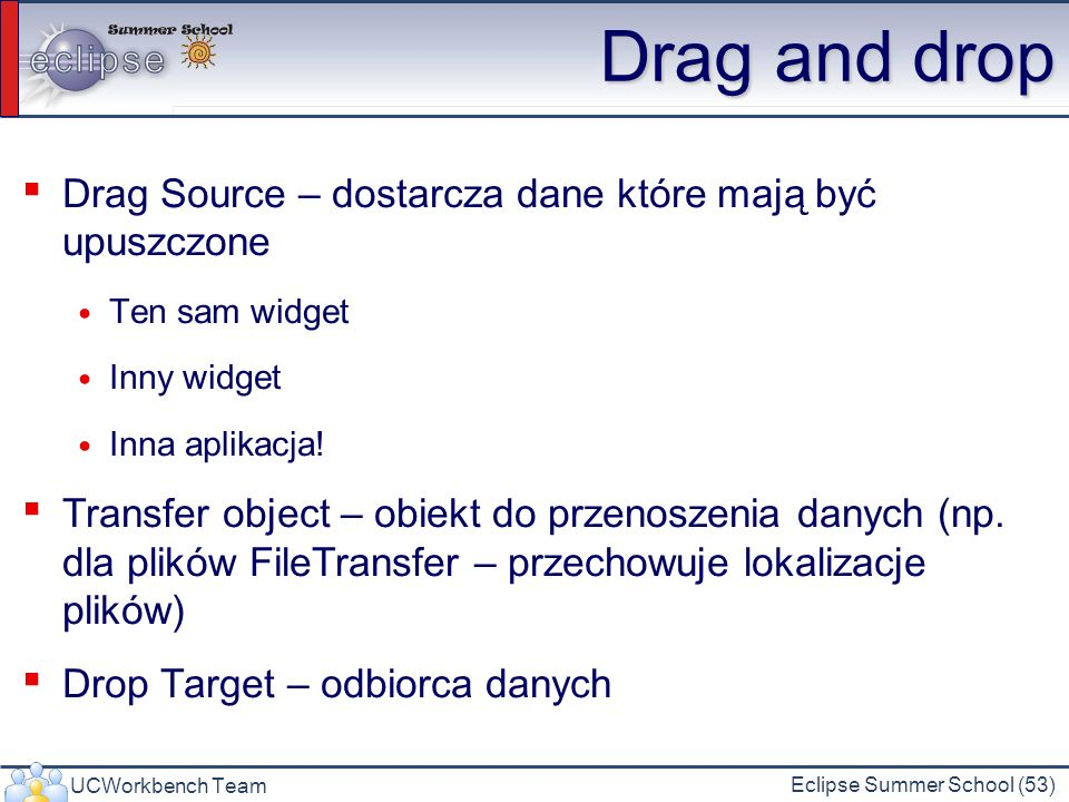 Drag and drop Drag Source – dostarcza dane które mają być upuszczone