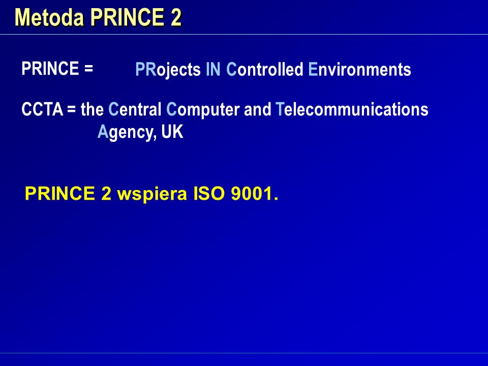 Metoda PRINCE 2 PRINCE = PRojects IN Controlled Environments