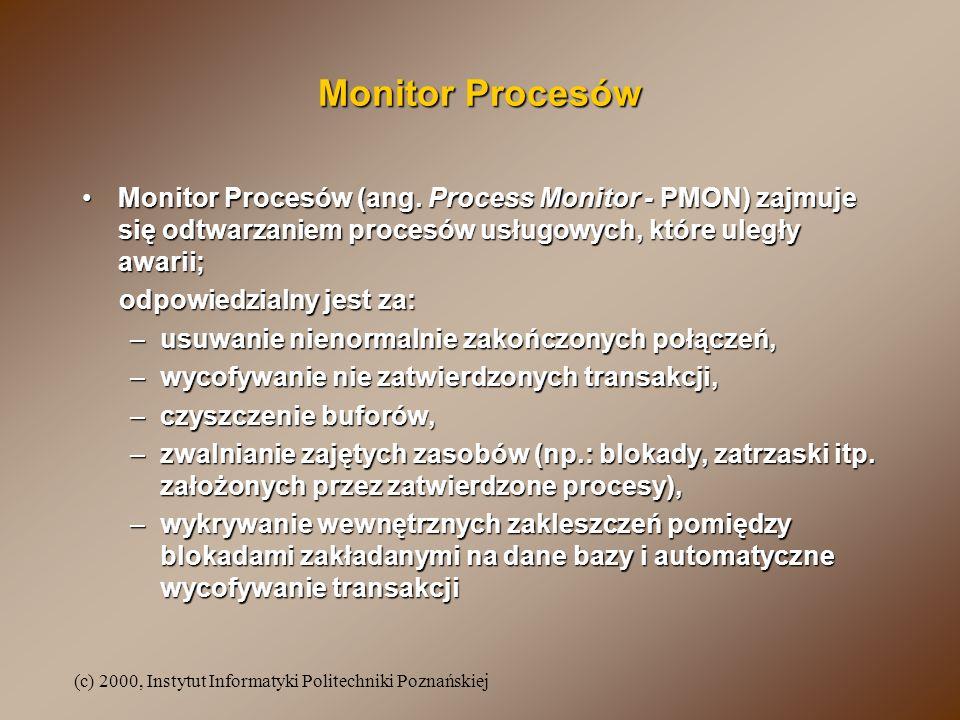 Monitor Procesów Monitor Procesów (ang. Process Monitor - PMON) zajmuje się odtwarzaniem procesów usługowych, które uległy awarii;