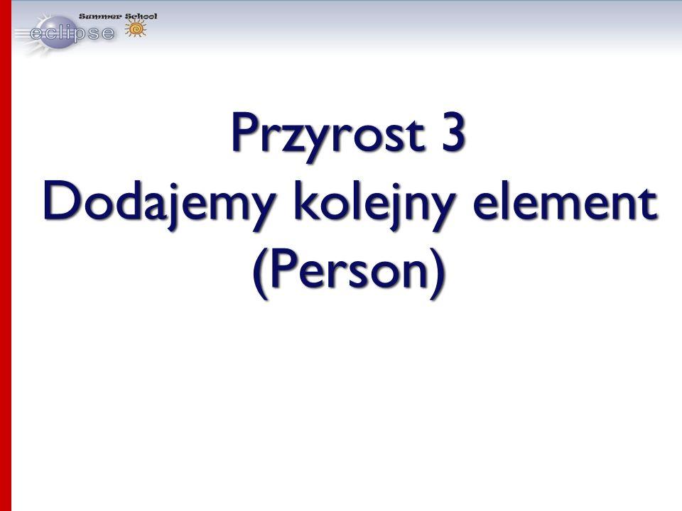 Przyrost 3 Dodajemy kolejny element (Person)