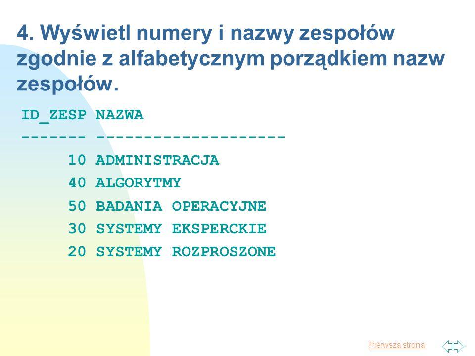 4. Wyświetl numery i nazwy zespołów zgodnie z alfabetycznym porządkiem nazw zespołów.