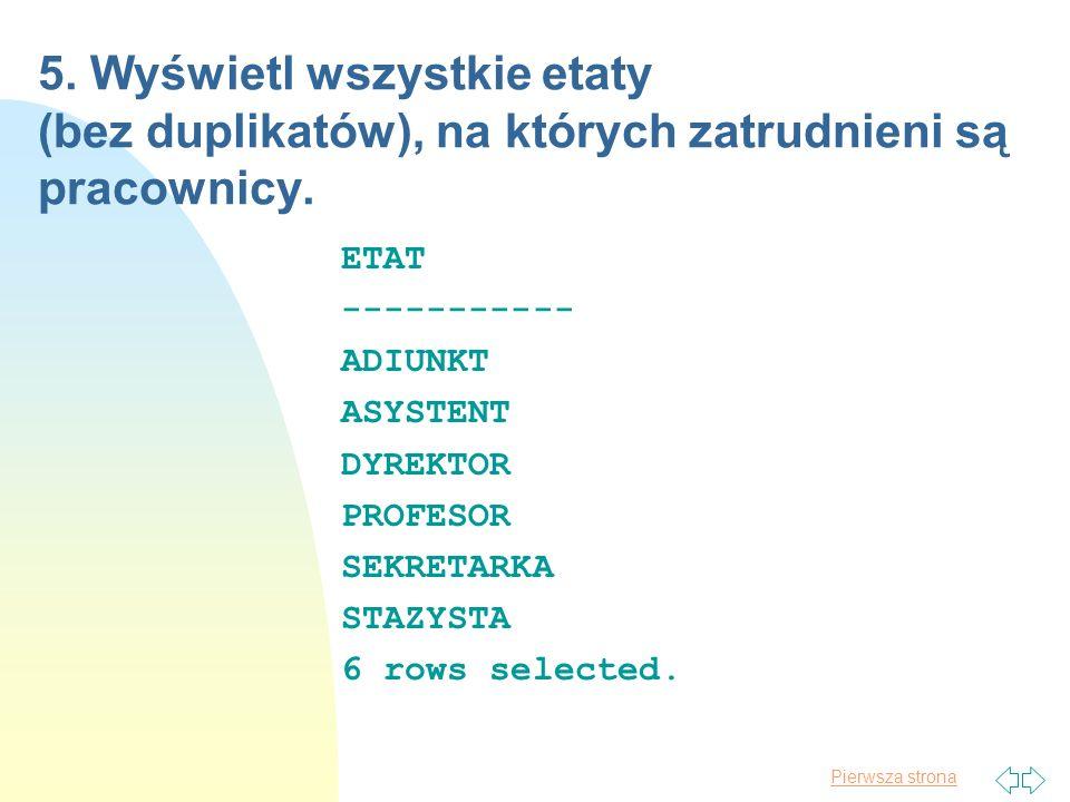 5. Wyświetl wszystkie etaty (bez duplikatów), na których zatrudnieni są pracownicy.