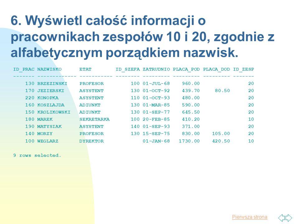 6. Wyświetl całość informacji o pracownikach zespołów 10 i 20, zgodnie z alfabetycznym porządkiem nazwisk.
