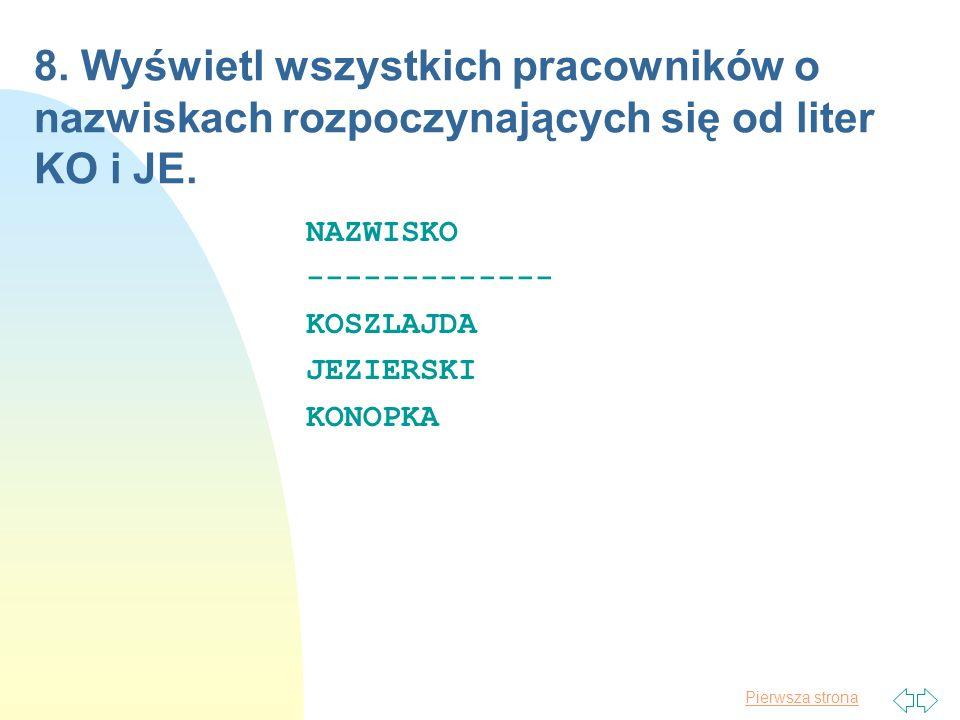 8. Wyświetl wszystkich pracowników o nazwiskach rozpoczynających się od liter KO i JE.