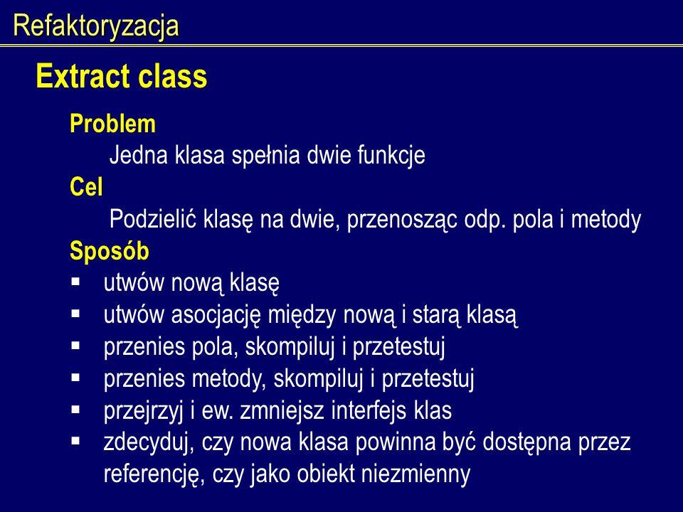 Extract class Refaktoryzacja Problem Jedna klasa spełnia dwie funkcje