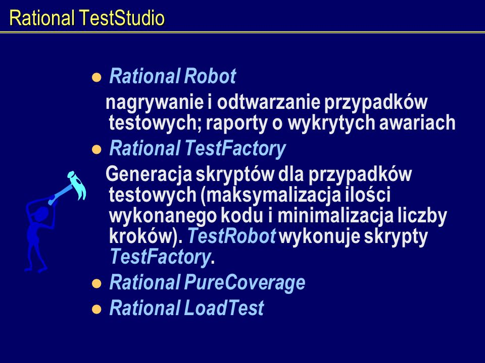 Rational TestStudio Rational Robot. nagrywanie i odtwarzanie przypadków testowych; raporty o wykrytych awariach.