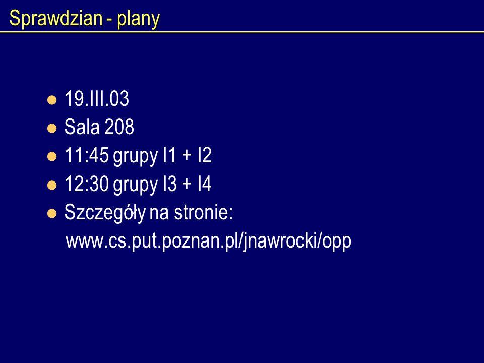 Sprawdzian - plany 19.III.03. Sala 208. 11:45 grupy I1 + I2. 12:30 grupy I3 + I4. Szczegóły na stronie: