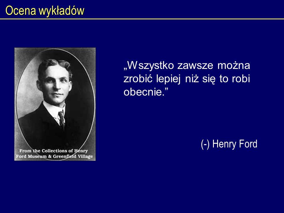 """Ocena wykładów """"Wszystko zawsze można zrobić lepiej niż się to robi obecnie. (-) Henry Ford"""