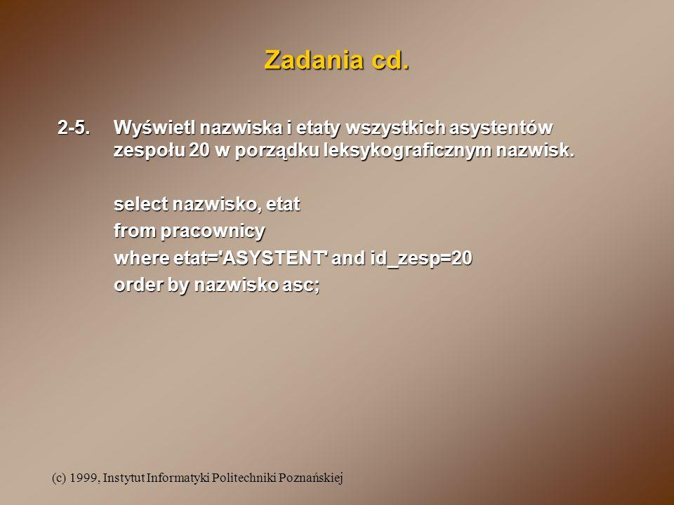 Zadania cd. 2-5. Wyświetl nazwiska i etaty wszystkich asystentów zespołu 20 w porządku leksykograficznym nazwisk.