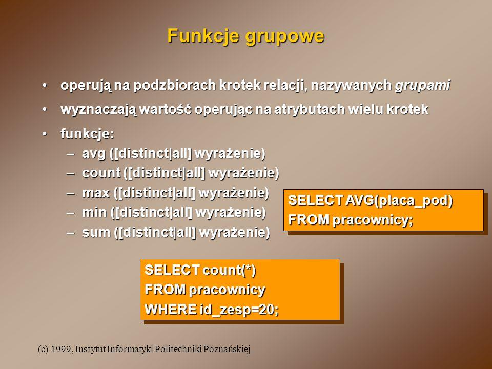 Funkcje grupoweoperują na podzbiorach krotek relacji, nazywanych grupami. wyznaczają wartość operując na atrybutach wielu krotek.