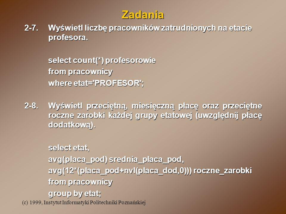 Zadania 2-7. Wyświetl liczbę pracowników zatrudnionych na etacie profesora. select count(*) profesorowie.