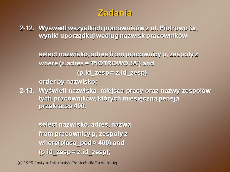 Zadania 2-12. Wyświetl wszystkich pracowników z ul. Piotrowo 3a; wyniki uporządkuj według nazwisk pracowników.