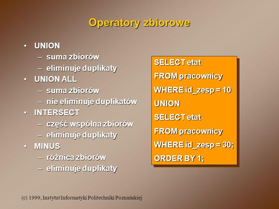 Operatory zbiorowe UNION suma zbiorów eliminuje duplikaty UNION ALL