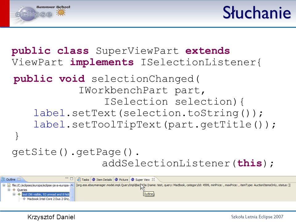 Słuchanie public class SuperViewPart extends ViewPart implements ISelectionListener{ public void selectionChanged(