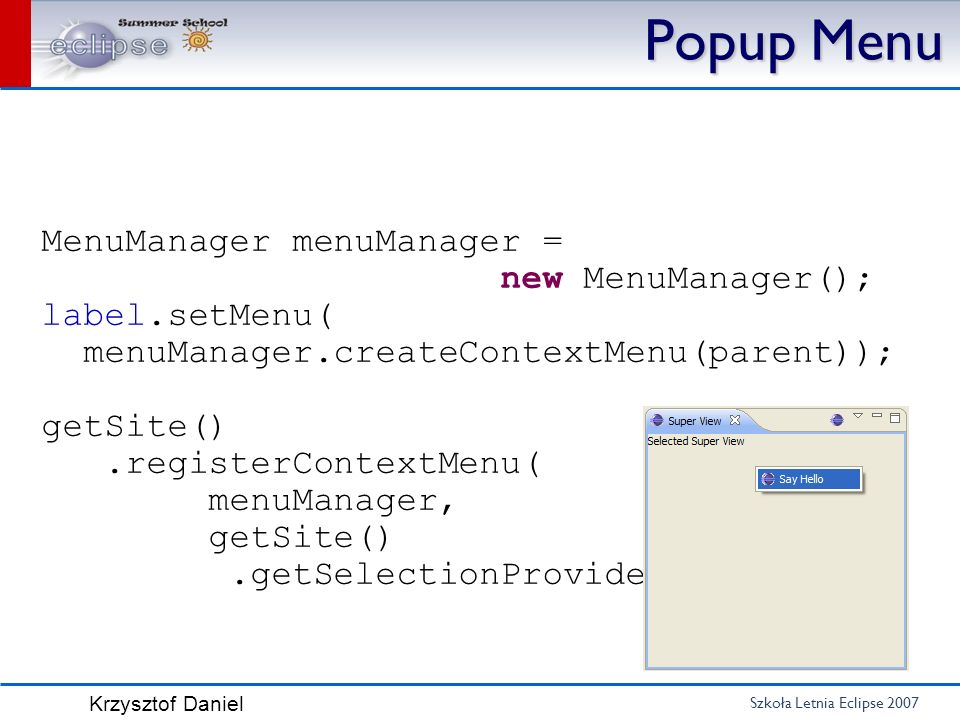 Popup Menu MenuManager menuManager = new MenuManager(); label.setMenu(