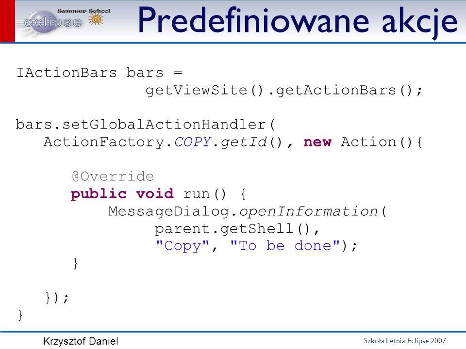 Predefiniowane akcje IActionBars bars = getViewSite().getActionBars();