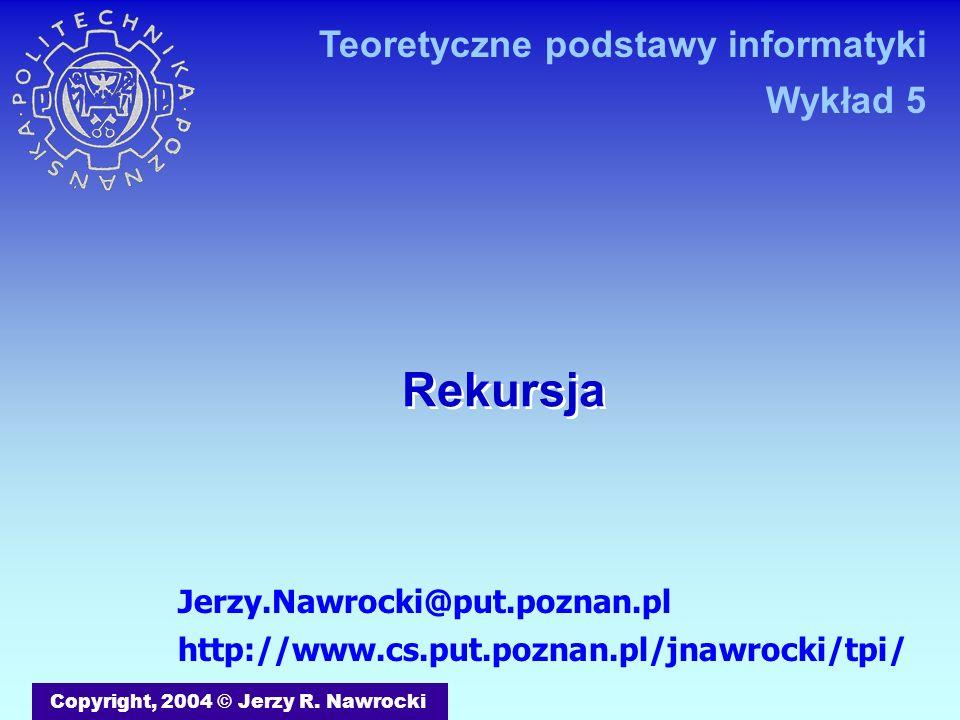 Rekursja Teoretyczne podstawy informatyki Wykład 5